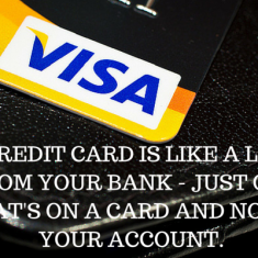 A CREDIT CARD IS LIKE A LOAN FROM YOUR BANK - JUST ONE THAT'S ON A CARD AND NOT IN YOUR ACCOUNT.