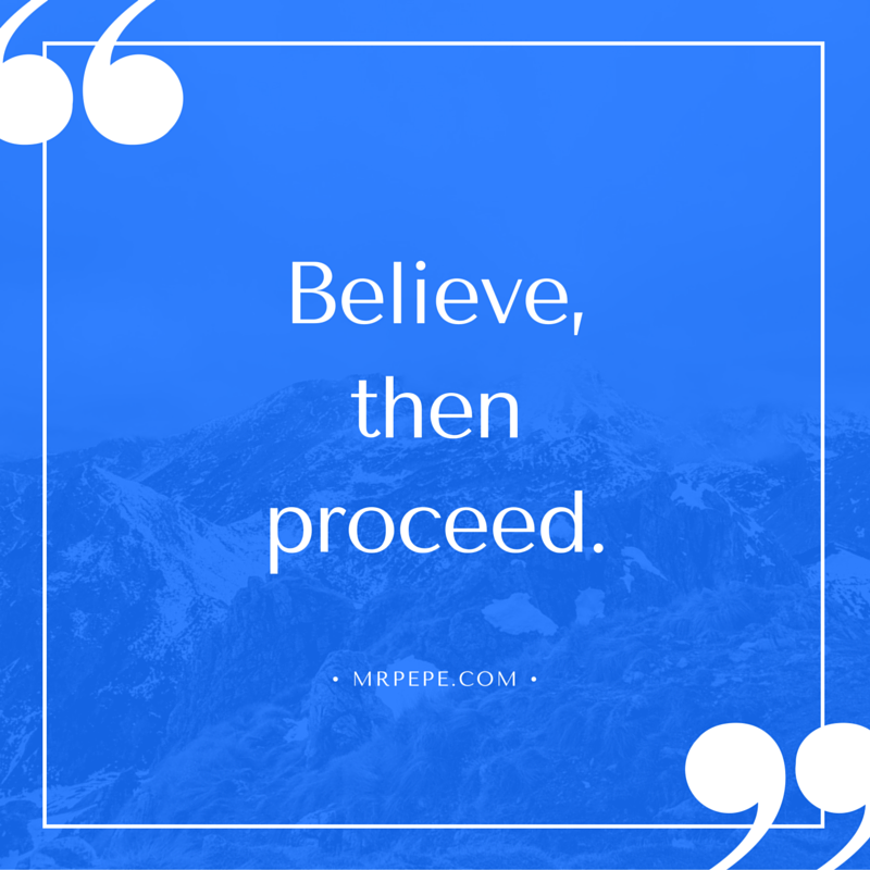 Believe,ThenProceed.