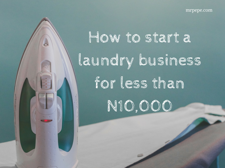 How To Start A Laundry Business In Nigeria For N10 000 Money Making It Managing And Giving Away